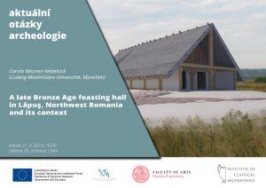 C. Metzner-Nebelsick: A Late Bronze Age feasting hall in Lăpuş, Northwest Romania and its context @ C49 | Hlavní město Praha | Czechia